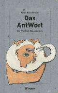Anton Brüschweiler - Das AntWort (Edition Zeitpunkt 2018)